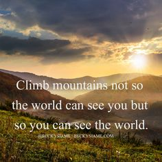 BECKYSIAME.COM | Climb mountains not so the world can see you but so you can see the world.