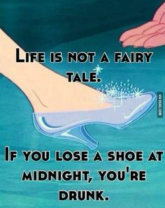 Cinderella. Drunk. If the shoe fits...