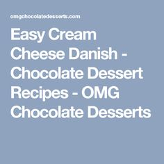 Easy Cream Cheese Danish - Chocolate Dessert Recipes - OMG Chocolate Desserts