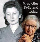 Miep Gies - she helped hide the Anne Frank family for two years. After the family was discovered she saved Anne's diary and later gave it to Anne's father when he returned.