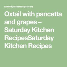 Oxtail with pancetta and grapes – Saturday Kitchen RecipesSaturday Kitchen Recipes Saturday Kitchen Recipes, Sweet Carrot, Stuffed Mushrooms, Stuffed Peppers, Oxtail, Fennel, Fish Recipes, Cooking Time, Vegetable Garden