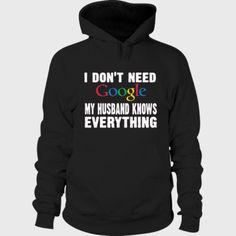 I dont need google my husband knows everything Hoodie