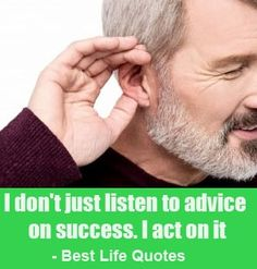 """""""I don't just listen to advice on success. I act on it."""" is an original success quote by Quotesan."""
