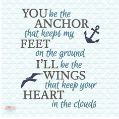 You be the anchor that keep my feet on the ground i'll be th Mom Quotes, Life Quotes, Qoutes, Short Girl, Personalized Greeting Cards, Favorite Quotes, Poems, Love Anchor Quotes, Quotes About Anchors