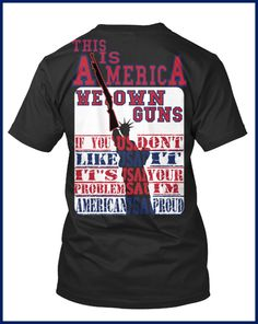 """""""THIS IS AMERICA WE OWN GUNS """" Limited Edition Awesome new t shirt ** Not Available In Stores! ** Share & tag your friends GO TO ===> https://teespring.com/this-is-america-we-own check my page http://on.fb.me/1QkPp9r"""