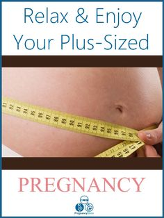 Relax & enjoy your plus-size pregnancy. It's not as high a risk as some would have you believe.