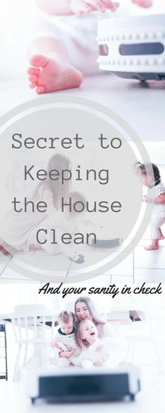 Secret to Keeping the House Clean and Keep your sanity while raining children