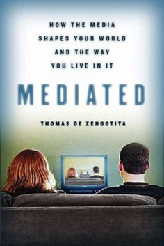 Mediated: How the Media Shapes Your World And the Way We Live in It