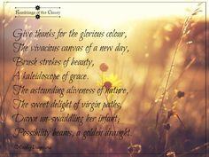 Give thanks for the glorious colour, The vivacious canvas of a new day, Brush…