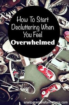 To Start Decluttering When You Feel Overwhelmed How to start decluttering when you feel overwhelmed. You can attack clutter and win!How to start decluttering when you feel overwhelmed. You can attack clutter and win!