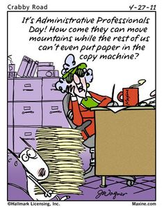 It's Administrative Professionals Day! How come they can move mountains while the rest of us can't even put paper in the copy machine?