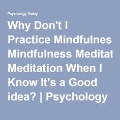 Why Don't I Practice Mindfulness Meditation When I Know It's a Good idea? | Psychology Today