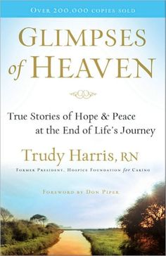 Glimpses of Heaven by Trudy Harris, RN (retired hospice nurse)