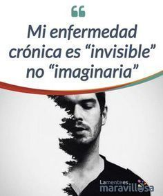 """Mi enfermedad crónica es """"invisible"""" no """"imaginaria"""" Vivimos en una #sociedad donde la enfermedad #crónica sigue siendo invisible. Hablamos de realidades tan duras como la #fibromialgia, que es para muchos esa dolencia imaginaria con la que uno/a justifica sus ausencias #laborales. #Psicología"""