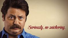 Ron Swanson. Seriously no snickering. Movember