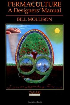 Permaculture: A Designers' Manual. By Bill Mollison