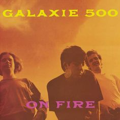 Galaxie 500 : On Fire (Deluxe Edition)