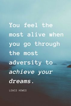 """""""You feel the most alive when you go through the most adversity to achieve your dreams."""" - Lewis Howes on the School of Greatness Faith Quotes, Words Quotes, Life Quotes, Sayings, Amazing Quotes, Great Quotes, Quotes To Live By, Motivational Words, Inspirational Quotes"""