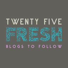 25 Fresh Blogs to Follow. Add these to your daily reading list.