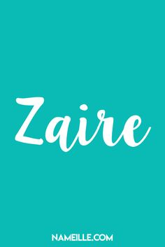 Zaire I Baby Names You Haven't Heard Of I Nameille.com