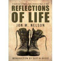 "Reviewed by Michelle Robertson for Readers' Favorite   Reflections Of Life by Jon M. Nelson is a collection of poetry which introduces readers to his life as an American soldier. A soldier is more than just a ""Military Robot,"" as some may call them. A soldier has feelings of love, hate, sadness. He endures happiness, faces fears, struggles with obstacles and hardships, all while serving the American people and its government. The author writes about all those feelings and circumstances in…"