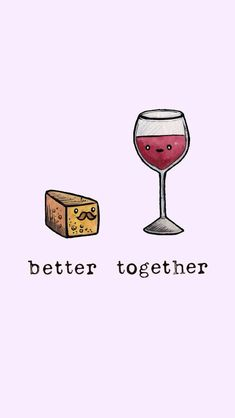 Better together By Sara Mouta More - Jule Schulte - My list of quality wallpaper Cute Food Wallpaper, Kawaii Wallpaper, Wine Wallpaper, Cute Backgrounds, Cute Wallpapers, Empathy Quotes, Different Types Of Wine, Cute Puns, Bff Tattoos