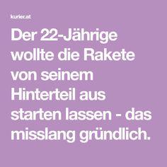Der 22-Jährige wollte die Rakete von seinem Hinterteil aus starten lassen - das misslang gründlich. Austria