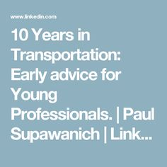 10 Years in Transportation: Early advice for Young Professionals. | Paul Supawanich | LinkedIn