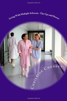 Living With Multiple Sclerosis - The Ups and Downs , 978-1478103448, Christine Chenery, CreateSpace Independent Publishing Platform