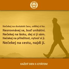 citáty - Nečekej na dostatek času, udělej si ho2 Motto, Quotations, Advice, Thoughts, Motivation, Memes, Words, Quotes, Life