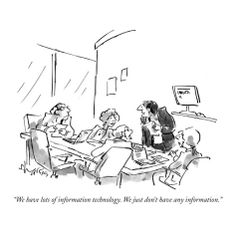 """""""We have lots of information technology. We just don't have any informatio…"""" - New Yorker Cartoon"""