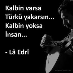 Kalbin varsa Türkü yakarsın... Kalbin yoksa İnsan... - Lâ Edrî #müzik #türkü…