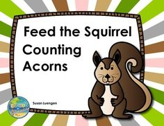 Feed the Squirrel Nuts! 1. Roll a die 2. The number you roll is the number of words you say and the number of nuts you may feed the squirrel e/n/joy :)