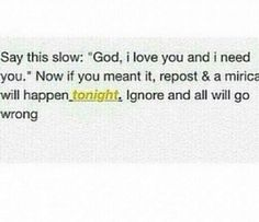 I think it's true. I hope it's true. But honestly, unless GOD HIMSELF wrote this there's no way to make him do it, you can't make God do anything Bible Quotes, Bible Verses, Me Quotes, Funny Quotes, I Need You Now, Love You, My Love, The Words, God Loves Me