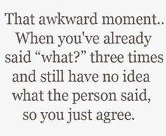 yup.  i'm deaf.