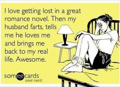 I love getting lost in a great romance novel  - http://jokideo.com/i-love-getting-lost-in-a-great-romance-novel-3/