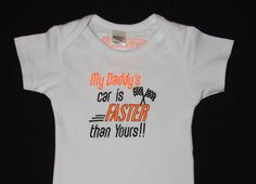 My Daddy's car is FASTER than Yours!!! custom embroidered bodysuit. Daddy's name and car # are embroidered on the back.  $28.95