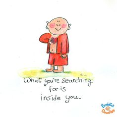 Buddha Doodles - What you're searching for is inside you.
