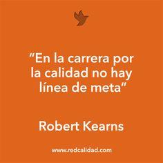 'En la carrera por la calidad no hay línea de meta' Robert Kearns