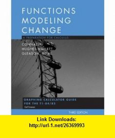Functions Modeling Change, Graphing Calculator Guide A Preparation for Calculus (9780470105580) Eric Connally , ISBN-10: 0470105585  , ISBN-13: 978-0470105580 ,  , tutorials , pdf , ebook , torrent , downloads , rapidshare , filesonic , hotfile , megaupload , fileserve