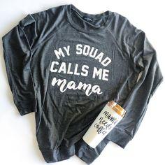 My squad calls me mama sweatshirt - Funny Kids Shirts - Ideas of Funny Kids Shirts - The cutest and most comfy sweatshirt ever! Momma Shirts, Funny Kids Shirts, Cute Shirts, Funny Tees, Squad, Custom T Shirt Printing, Vinyl Shirts, Shirts With Sayings, Mom Sayings