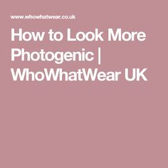 How to Look More Photogenic | WhoWhatWear UK