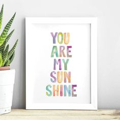 You Are My Sunshine http://www.notonthehighstreet.com/themotivatedtype/product/you-are-my-sunshine-watercolor-typography-print Limited edition, order now!