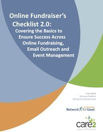 Online Fundraiser's Checklist 2.0 --   Check out this free guide on how to optimize your organization's website, enhance your donor outreach, and improve your constituent relationships. Produced by Network for Good, in partnership with Care2.
