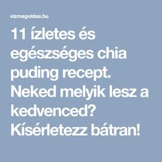 11 ízletes és egészséges chia puding recept. Neked melyik lesz a kedvenced? Kísérletezz bátran! Chia Puding, Nutritious Meals, Superfood, Meal Planning, Health Tips, Healthy Lifestyle, Paleo, Nutrition, Healthy Recipes