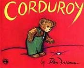 Corduroy Bear. I adore vintage kid books and I have an old copy of this one. Some newer version even come with a bear. Ages 1-5