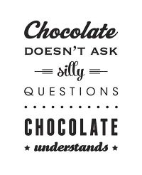 Chocolate doesn't ask silly questions chocolate understands Silly Questions, This Or That Questions, Latte, Cheese Art, Funny Inspirational Quotes, Motivational, Chocolate Art, Cool Posters, Prints For Sale