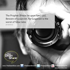 "The Prophet (Peace be upon him) said,  ""Beware of suspicion, for suspicion is the worst of false tales; and do not look for the others' faults and do not spy, and do not be jealous of one another, and do not desert (cut your relation with) one another, and do not hate one another; and O Allah's worshippers! Be brothers (as Allah has ordered you!"")  [Saheeh Al Bukhari, Book 73, Hadith 90]"