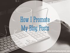 How I Promote My Blog Posts
