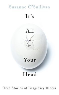 It's All in Your Head by Suzanne O'Sullivan | 26 Very Important Nonfiction Books You Should Be Reading